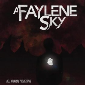 A Faylene Sky - Hell Is Where The Heart Is