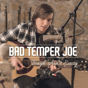 Bad Temper Joe  - Tough Aint Easy
