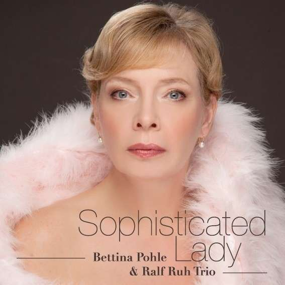 Bettina Pohle & Ralf Ruh Trio - Sophisticated Lady