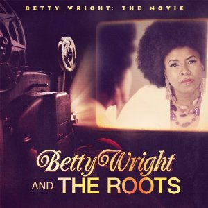 Betty Wright And The Roots - Betty Wright The Movie