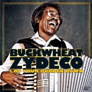 Buckwheat Zydeco - Lay Your Burdon Down