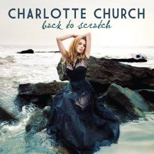 Charlotte Church - Back To Scratch