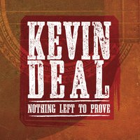 Kevin Deal - Nothing Left To Prove