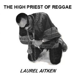 Laurel Aitken - High Priest Of Reggae