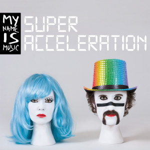 My Name Is Music - Super Acceleration