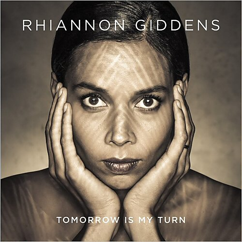 Rhiannon Giddens - Tormorrow Is My Turn