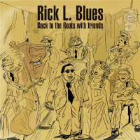 Rick L Blues - Back To The Roots With Friends