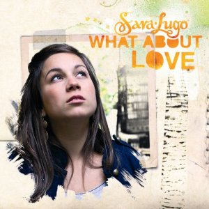 Sarah Lugo - What About Love