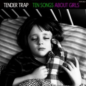 Tender Trap - Ten Songs About Girls